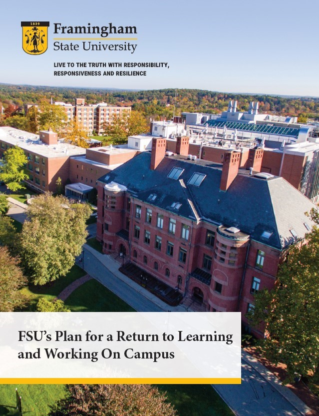 Framingham State University;Live to the truth with responsibility, responsiveness, and resilience; FSU's plan for a return to learning and working on campus